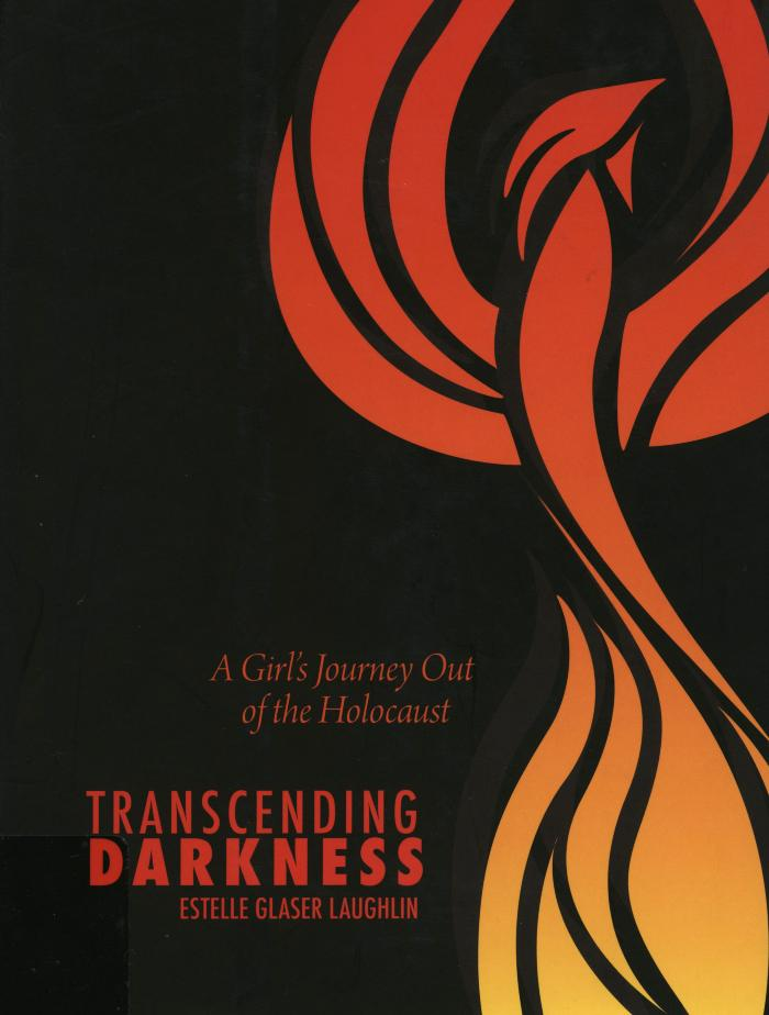 Transcending darkness : a girl's journey out of the Holocaust