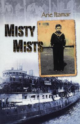 Misty mists : the experiences of a six-year-old on the escape route from Europe to the voyage on the Exodus