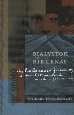 Bialystok to Birkenau : the Holocaust journey of Michel Mielnicki