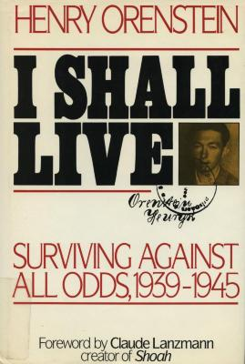 I shall live : surviving against all odds, 1939–1945