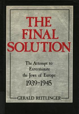 The final solution : the attempt to exterminate the Jews of Europe 1939–1945