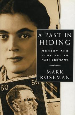 A past in hiding : memory and survival in Nazi Germany
