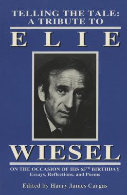 Telling the tale : a tribute to Elie Wiesel on the occasion of his 65th birthday : essays, reflections, and poems