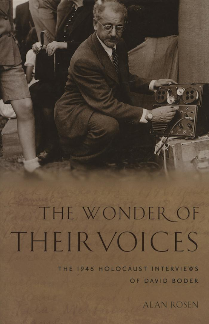 The wonder of their voices : the 1946 Holocaust interviews of David Boder