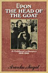Upon the head of the goat : a childhood in Hungary, 1939–1944