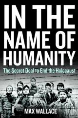 In the name of humanity : the secret deal to end the Holocaust