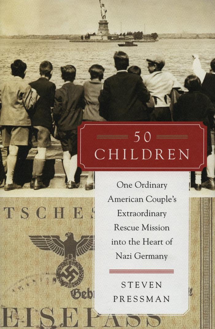 50 children : one ordinary American couple's extraordinary rescue mission into the heart of Nazi Germany