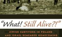 """""""What! Still alive?!"""" : Jewish survivors in Poland and Israel remember homecoming"""