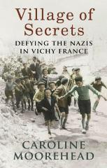 A village of secrets : defying the Nazis in Vichy France
