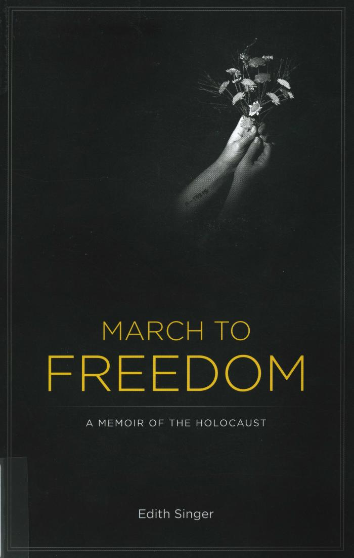 March to freedom : a memoir of the Holocaust