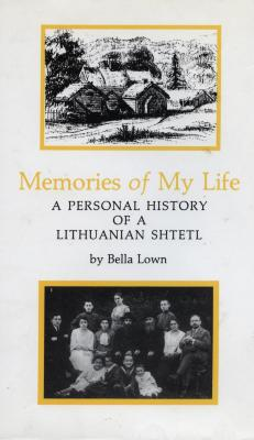 Memories of my life : a personal history of a Lithuanian shtetl