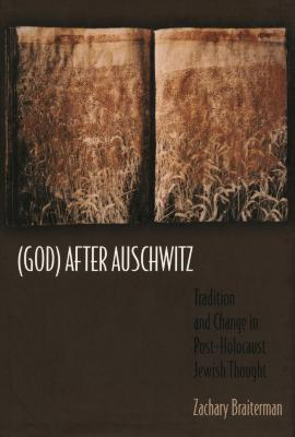 (God) after Auschwitz : tradition and change in post-Holocaust Jewish thought