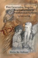 First generation singular : reactions to living in post-Holocaust Germany ; in poetry and prose