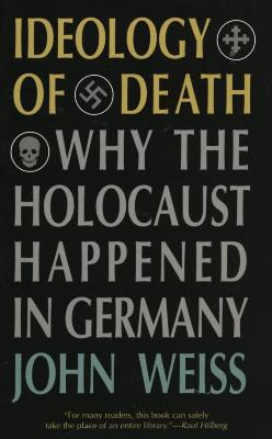 Ideology of death : why the Holocaust happened in Germany