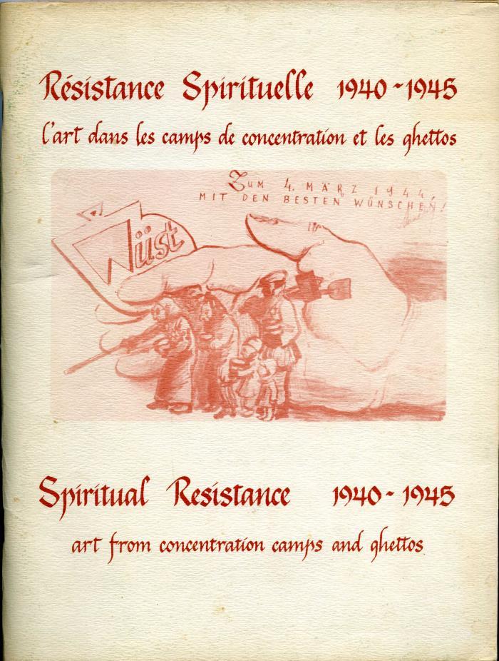 Resistance Spirituelle 1940 – 1945 l'art dans les camps de concentration et les ghettos  Spiritual Resistance 1940 – 1945 art from concentration camps and ghettos
