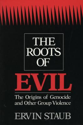 The roots of evil : the origins of genocide and other group violence