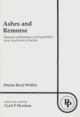 Ashes and remorse : memoirs of resistance and deportation from Auschwitz to Dachau