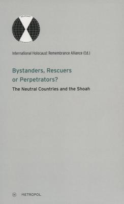 Bystanders, rescuers or perpetrators? : the neutral countries and the Shoah