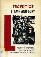 "Flame and fury : material for ""Yom-Hashoa"" national remembrance day for the six million Jews who perished at the hands of the Nazis"