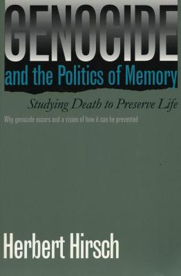 Genocide and the politics of memory : studying death to preserve life
