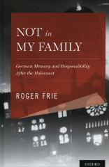 Not in my family : German memory and responsibility after the Holocaust