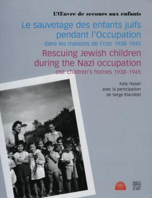 Le sauvetage des enfants juifs pendant l'Occupation, dans les maisons de l'OSE, 1938–1945 = Rescuing Jewish children during the Nazi occupation, OSE children's homes 1938–1945