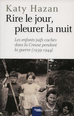 Rire le jour, pleurer la nuit : les enfants juifs cachés dans la Creuse pendant la guerre, 1939–1944