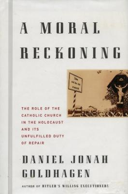 A moral reckoning : the role of the Catholic Church in the Holocaust and its unfulfilled duty to repair
