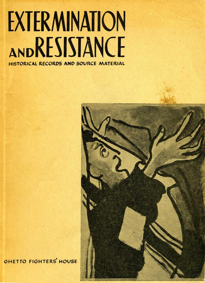 Extermination and resistance : historical records and source material. Vol. I