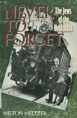 Never to forget : the Jews of the Holocaust
