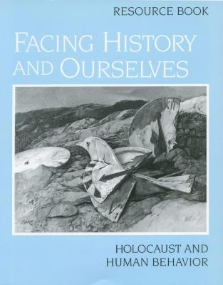 Facing history and ourselves : Holocaust and human behavior : resource book