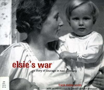Elsie's war : a story of courage in Nazi Germany