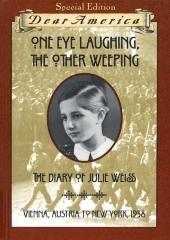 One eye laughing, the other weeping : the diary of Julie Weiss