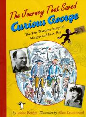 The journey that saved Curious George : the true wartime escape of Margret and H. A. Rey