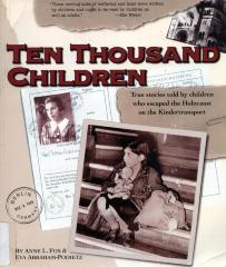 Ten thousand children : true stories told by children who escaped the Holocaust on the Kindertransport
