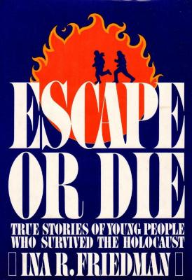 Escape or die : true stories of young people who survived the Holocaust