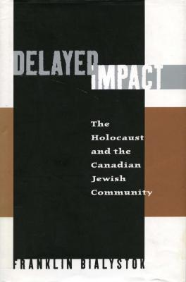 Delayed impact : the Holocaust and the Canadian Jewish community