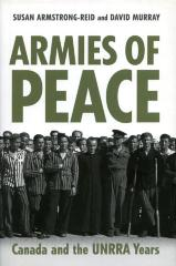 Armies of peace : Canada and the UNRRA years