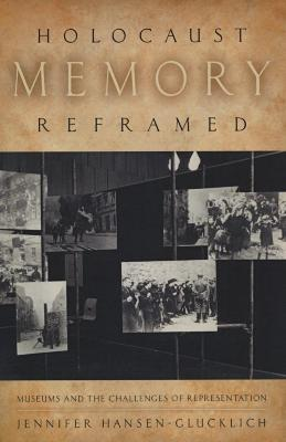 Holocaust memory reframed : museums and the challenges of representation