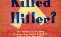 Who killed Hitler? : the complete story of how death came to Der Fuehrer and Eva Braun, together with the first American intelligence report on the mystery of Adolf Hitler's death, as developed by private intelligence, from never before published facts and documents, at variance with the official British and Russian intelligence reports