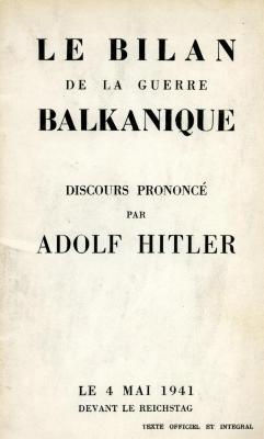 Le bilan de la guerre balkanique : discours prononcé par Adolf Hitler, le 4 mai 1941, devant le Reichstag
