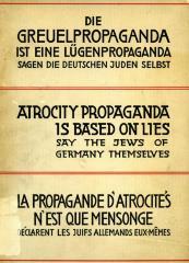 Die Greuelpropaganda ist eine Lügenpropaganda : sagen die deutschen Juden selbst = Atrocity propaganda is based on lies : say the Jews of Germany themselves = La propagande d'atrocités n'est que mensonges : déclarent les Juifs allemands eux-mêmes