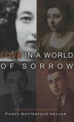 Love in a world of sorrow : a teenage girl's Holocaust memoirs