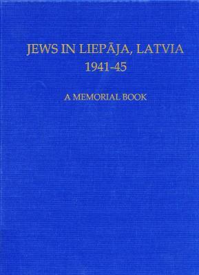 Jews in Liepāja, Latvia, 1941–45 : a memorial book