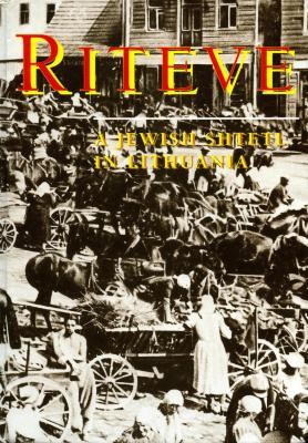 A Yizkor book to Riteve : a Jewish shtetl in Lithuania