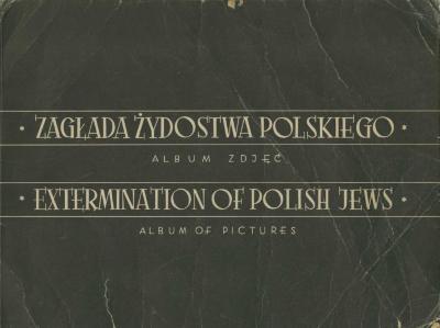 Zagłada żydostwa polskiego : album zdjeć = Extermination of Polish Jews : album of pictures