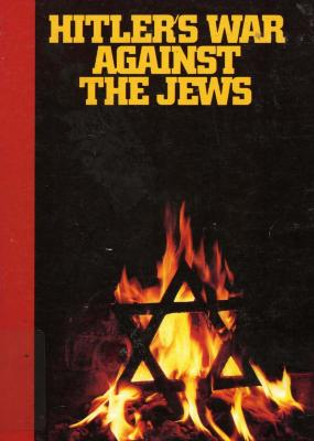 Hitler's war against the Jews : a young reader's version of The war against the Jews, 1933–1945, by Lucy S. Dawidowicz
