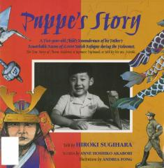 Puppe's story : a five-year-old child's remembrance of his father's remarkable rescue of 6,000 Jewish refugees during the Holocaust ; the true story of Chiune Sugihara, a Japanese diplomat, as told by his son, Hiroki