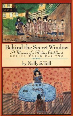 Behind the secret window : a memoir of a hidden childhood during World War Two