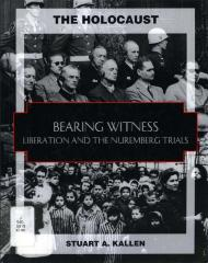Bearing witness : liberation and the the Nuremberg trials